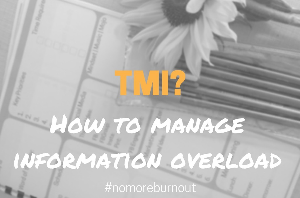 TMI? Here's what to do with Information Overload