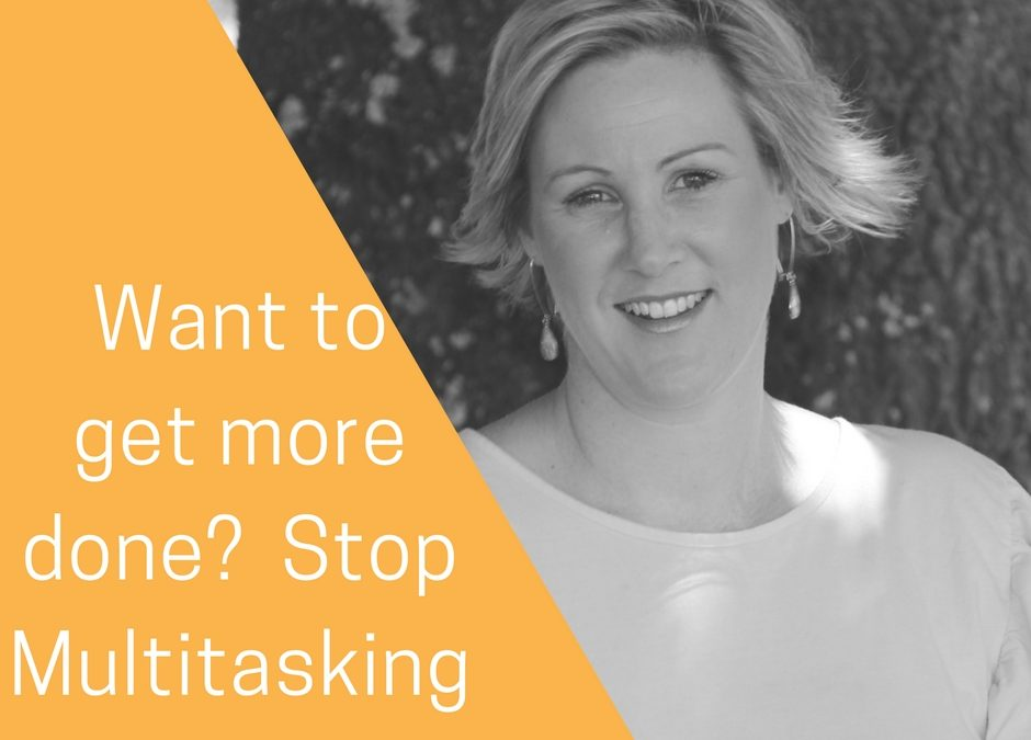 Want to get more done? Stop Multitasking