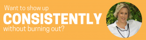 how to show up consistently webinar