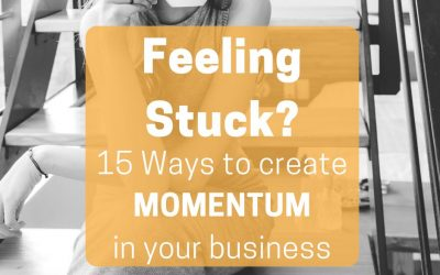 Feeling Stuck? Here's 15 Ways you can quickly create momentum in your business
