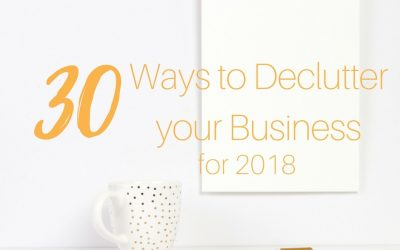 30 Ways to Declutter your Business for 2018