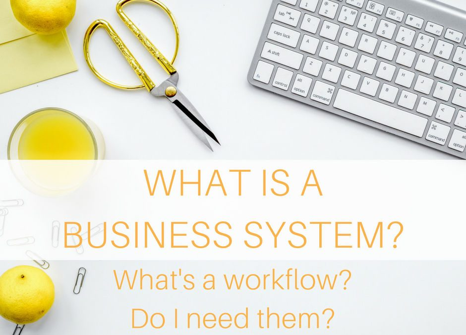 What is a business system or workflow, and do I need them?