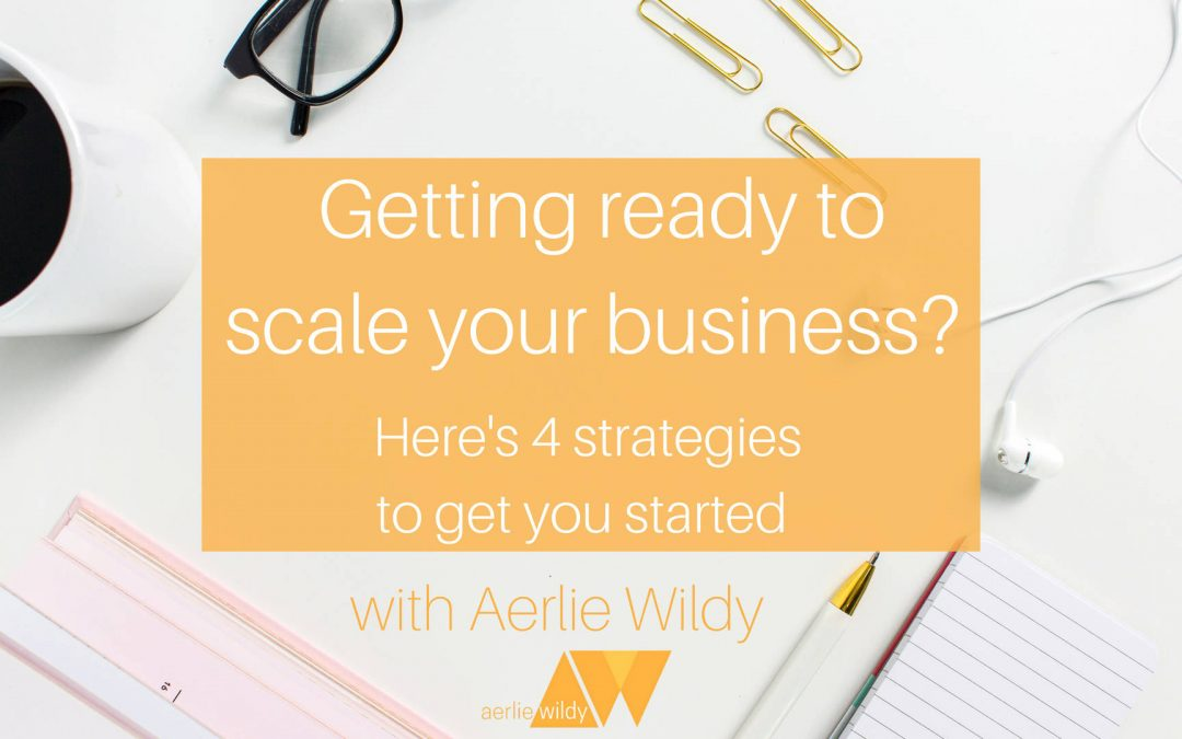 Getting ready to scale your business? 4 strategies to prepare