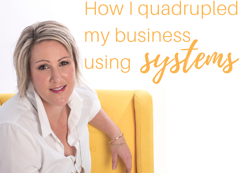How I quadrupled my business with systems