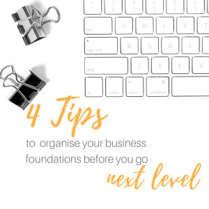 4-tips-to-organise-your-business-foundations-before-you-go-next-level