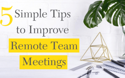 5 Simple Tips to Improve Remote Team Meetings and Save Time